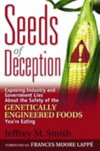 Seeds of Deception : Exposing Industry and Government Lies about the Safety of the Genetically...