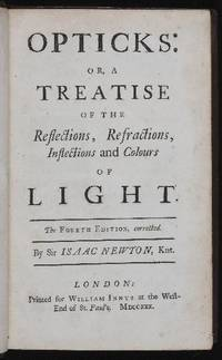 Opticks: or, a Treatise of the Reflections, Refractions, Inflections and Colours of Light