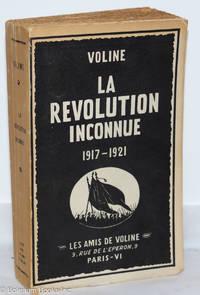 image of La Revolution Inconnue, 1917-1921: Documentation inédite sur la Révolution russe. Ornée de 2 portraits et 2 cartes