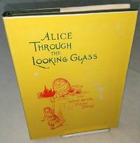 ALICE THROUGH THE LOOKING GLASS and What Alice Found There