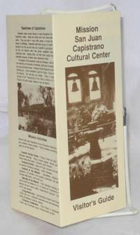 Mission San Juan Capistrano Cultural Center; Visitor\'s Guide