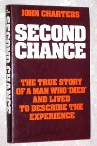 Second Chance : The True Story of a Man Who Died and Lived to Describe the Experience