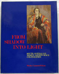 From Shadow Into Light. South Australian Women Artists Since Colonisation. [SIGNED] by  Shirley Cameron (Edited By Alison M. Dolling) Wilson  - Signed First Edition  - 1988  - from A Book Affair (SKU: 000391)