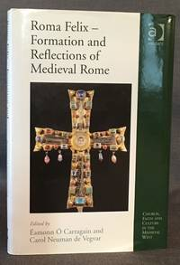 ROMA  FELIX -- FORMATION AND REFLECTIONS OF MEDIEVAL ROME