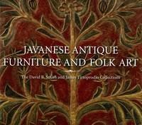 image of Javanese Antique Furniture and Folk Art: The David B. Smith and James Tirtoprodjo