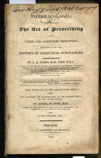 PHARMACOLOGIA; COMPREHENDING THE ART OF PRESCRIBING UPON FIXED AND  SCIENTIFIC PRINCIPLES; TOGETHER WITH THE STORY OF MEDICINAL SUBSTANCES   (Early Edition Complete in 2 Vols)
