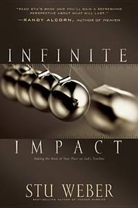 Infinite Impact : Making the Most of Your Place on God's Timeline