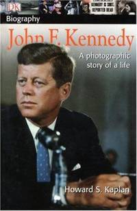 DK Biography: John F. Kennedy: A Photographic Story of a Life