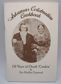 image of Arkansas Celebration Cookbook: 150 Years of Ozark 'Cookin'
