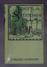 image of Opera Synopses. A Guide to the Plots and Character of the Standard Operas