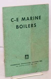 C-E Marine Boilers Especially prepared as an educational aid for use in the training programs of the War Shipping Administration and the U.S. Coast Guard