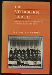 The Stubborn Earth: American Agriculturalists on Chinese Soil  1898 1937