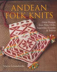 Andean Folk Knits:Great Designs from Peru, Chile, Argentina, Ecuador & Bolivia