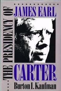 THE PRESIDENCY OF JAMES EARL CARTER, JR. by  B. I Kaufman - Paperback - 1993 - from Paul Meekins Military & History Books (SKU: 53954)