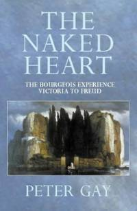 The Naked Heart: Victoria to Freud: Naked Heart v. 4 (The Bourgeois Experience: Victoria to Freud)