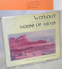 Without noise of arms; the 1776 Dominguez-Escalante search for a route from Santa Fe to Monterey, oil paintings by Wilson Hurley, foreword by C. Gregory Crampton