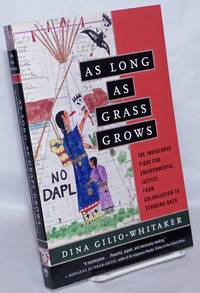 image of As Long as Grass Grows: The Indigenous Fight for Environmental Justice, from Colonization to Standing Rock