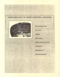 Archaeology in West-Central Arizona -- Proceedings of the 1996 Arizona  Archaeological Council Prescott Conference
