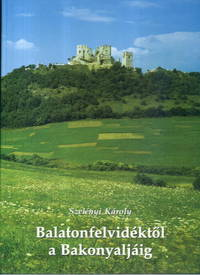 Balatonfelvidektol a Bakonyaljaig (From Balaton to Bakony: The Buildings and Countryside of Veszprem County