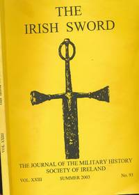 The Irish Sword. The Journal of the Military History Society of Ireland Volume Vol XX III. Summer 2003. No. 93