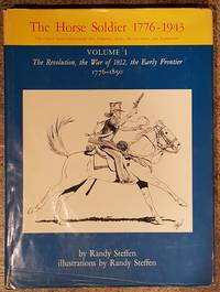 image of The Horse Soldier 1776-1943, Vol. 1: The Revolution, the War of 1812, the Early Frontier, 1776-1850