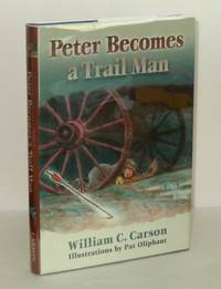 Peter Becomes a Trail Man : The Story of a Boy's Journey on the Santa Fe Trail