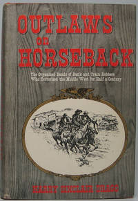 Outlaws on Horseback: The History of the Organized Band of Bank and Train Robbers Who Terrorized the Prairie Towns of Missouri, Kansas, Indian Territory, and Oklahoma for Half a Century