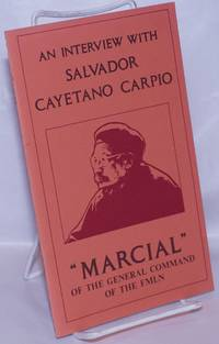 An interview with Salvador Cayetano Carpio Marcial of the General Command of the FMLN