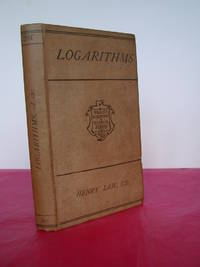 MATHEMATICAL TABLES for Trigonometrical, Astronomical and Nautical Calculations to Which is Added a Treatise on Logarithms