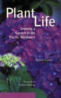 Plant Life : Growing a Garden in the Pacific Northwest