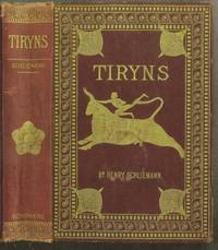 Tiryns. The Prehistoric Palace of the Kings of Tiryns. The Results of the Latest Excavations by  Heinrich (Henry) [1822–1890] Schliemann - First American Edition - 1885 - from The Book Collector and Biblio.com