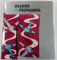 Wearing Propaganda: Textiles on the Home Front in Japan, Britain, and the United States, 1931-1945 by Edited By Jacqueline M. Atkins - First Edition - 2005 - from Resource Books, LLC and Biblio.com