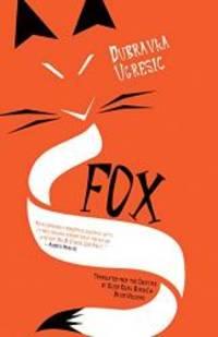 Fox by Dubravka Ugresic - 2018-04-17 - from Books Express (SKU: 1940953766n)