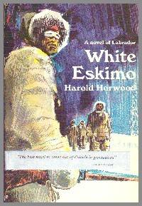 White Eskimo. A Novel of Labrador by  Harold Horwood  - First Edition  - 1972  - from Gilt Edge Books (SKU: B1213)