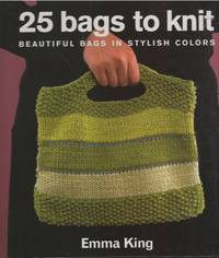 25 Bags to Knit by  Emma King - Hardcover - from Mayflower Needlework Books and Biblio.com