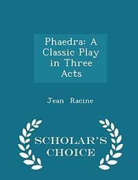 image of Phaedra: A Classic Play in Three Acts - Scholar's Choice Edition