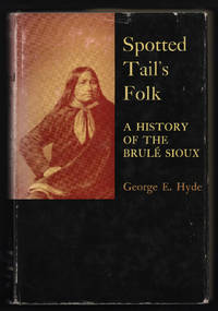 Spotted Tail's Folk. A History of the Brulé Sioux [Civilization of the American Indian Series]