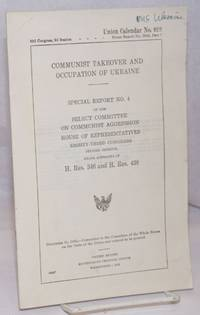 image of Communist Takeover and Occupation of Ukraine: Special Report No. 4 of the Select Committee on Communist Agression.  House of Representatives, Eighty-third Congression, Second Session.  Under Authority of H. Res. 345 and H. Res. 438
