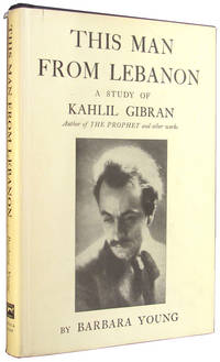 This Man From Lebanon: A Study of Kahlil Gibran by  Barbara Young - Hardcover - 15th Printing - March, 1969 - from The Bookworm and Biblio.co.uk