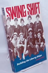 image of Swing shift; building the Liberty Ships