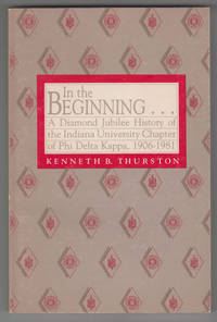 In the Beginning:  A Diamond Jubilee History of the Indiana University  Chapter of Phi Delta Kappa, 1906-1981