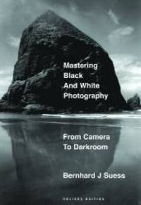 Mastering Black-and-White Photography: From Camera to Darkroom by Bernhard Suess - 2003-03-07
