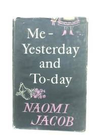 Me - Yesterday And To-day by Naomi Jacob - First Edition - 1957 - from The World of Rare Books and Biblio.com