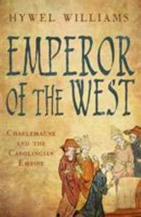 Emperor of the West : Charlemagne and the Carolingian Empire