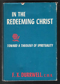 In The Redeeming Christ : Toward a Theology of Spirituality by Durrwell, F. X - 1963