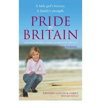 Pride of Britain: A Little Girl's Bravery. A Family's Strength. by Kirsteen Lupton And Family & Jeff Hudson - Hardcover - 2008 - from Bookbarn International (SKU: 1226576)