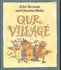 OUR VILLAGE by Yeoman, John, Illustrated by Quentin Blake - 1988