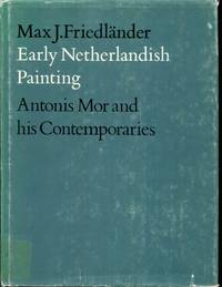 Early Netherlandish Painting, Vol XIII, Antonis Mor and His Contemporaries