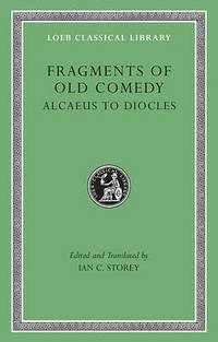 Fragments of Old Comedy: v. I: Alcaeus to Diocles