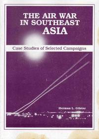 The Air War in Southeast Asia Case Studies of Selected Campaigns